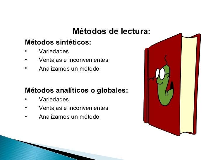 Métodos de lectura:Métodos sintéticos:•   Variedades•   Ventajas e inconvenientes•   Analizamos un métodoMétodos analítico...