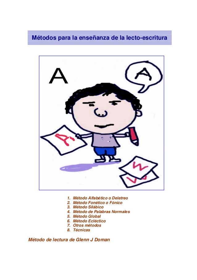 Métodos para la enseñanza de la lecto-escritura  1. 2. 3. 4. 5. 6. 7. 8.  Método Alfabético o Deletreo Método Fonético o F...