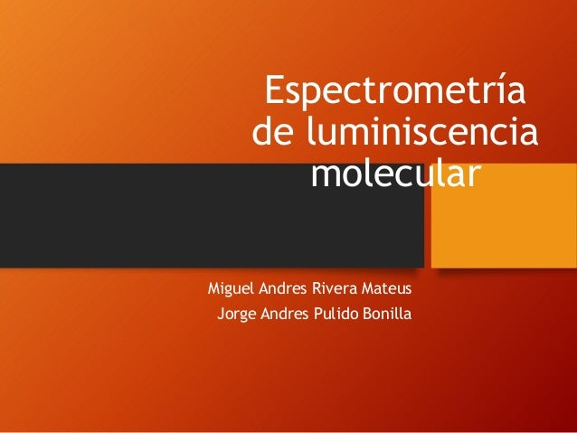 Espectrometría de luminiscencia molecular Miguel Andres Rivera Mateus Jorge Andres Pulido Bonilla