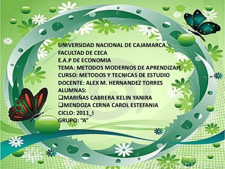 UNIVERSIDAD NACIONAL DE CAJAMARCA<br />FACULTAD DE CECA<br />E.A.P DE ECONOMIA<br />TEMA: METODOS MODERNOS DE APRENDIZAJE<...