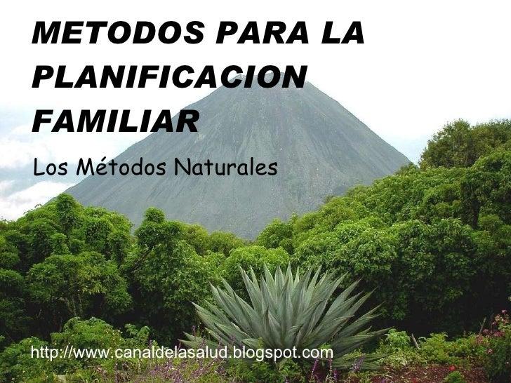 METODOS PARA LA PLANIFICACION FAMILIAR <ul><li>Los Métodos Naturales </li></ul>http://www.canaldelasalud.blogspot.com