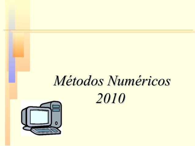 Métodos NuméricosMétodos Numéricos 20102010