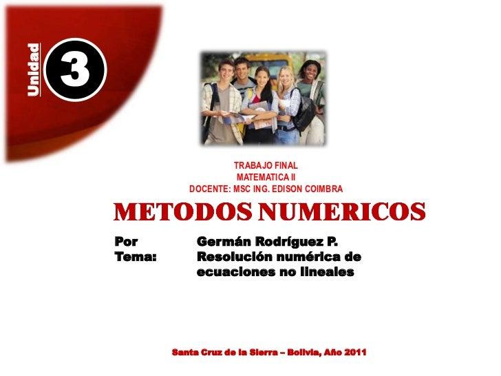 3<br />Unidad<br />TRABAJO FINAL<br />MATEMATICA II<br />DOCENTE: MSC ING. EDISON COIMBRA<br />Por<br />Tema:<br />Germán ...
