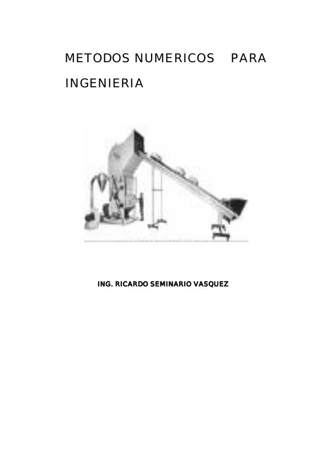 METODOS NUMERICOS PARA  INGENIERIA  ING. RICARDO SEMINARIO VASQUEZ