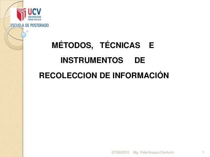 MÉTODOS, TÉCNICAS                 E    INSTRUMENTOS           DERECOLECCION DE INFORMACIÓN              27/09/2012   Mg. F...