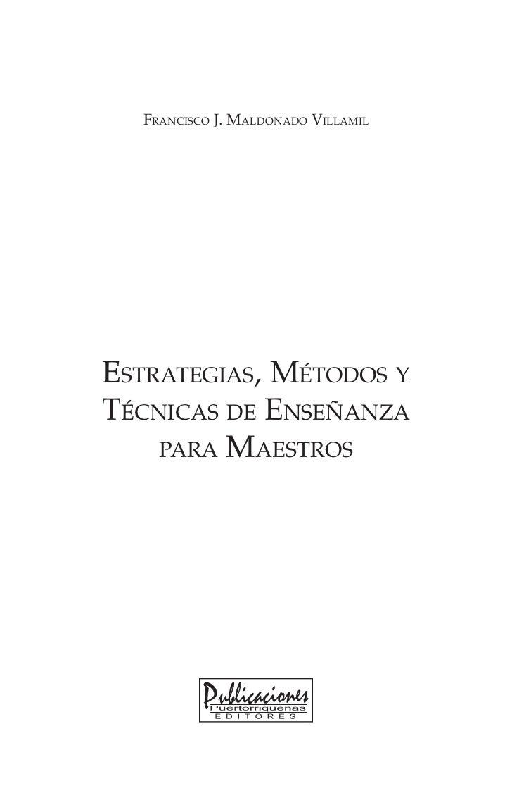 Francisco J. Maldonado VillamilEstrategias, Métodos yTécnicas de Enseñanza    para Maestros