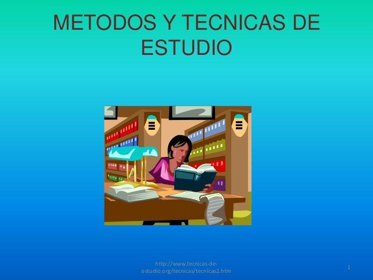 METODOS Y TECNICAS DE ESTUDIO<br />1<br />http://www.tecnicas-de-estudio.org/tecnicas/tecnicas2.htm<br />