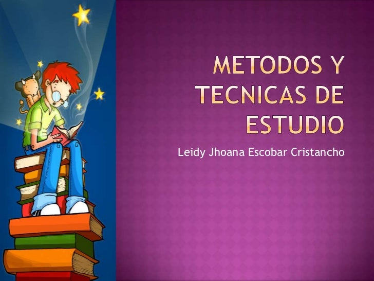 METODOS Y TECNICAS DE ESTUDIO<br />Leidy Jhoana Escobar Cristancho<br />