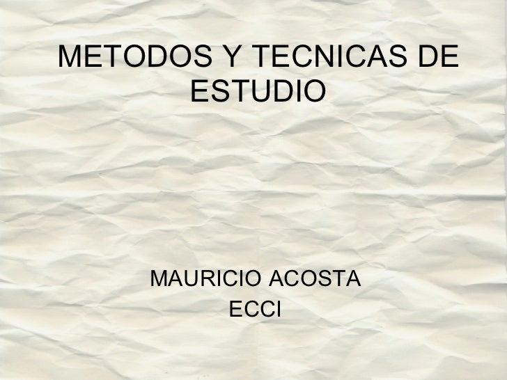 METODOS Y TECNICAS DE ESTUDIO MAURICIO ACOSTA ECCI