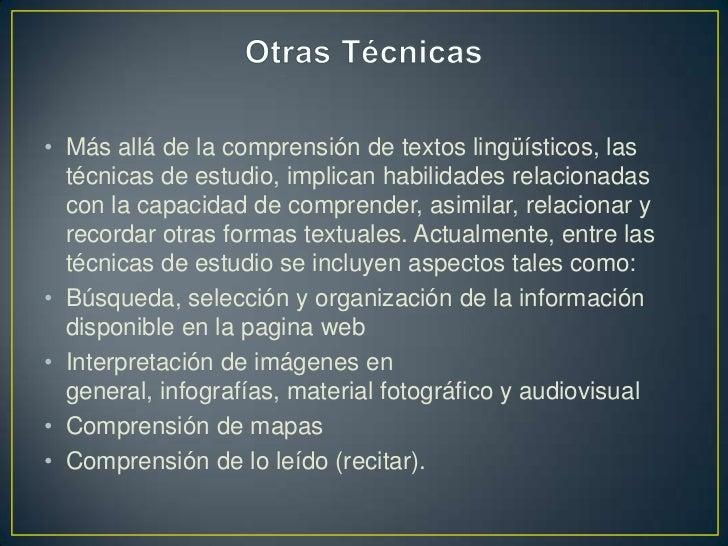 Otras Técnicas<br />Más allá de la comprensión de textos lingüísticos, las técnicas de estudio, implican habilidades relac...
