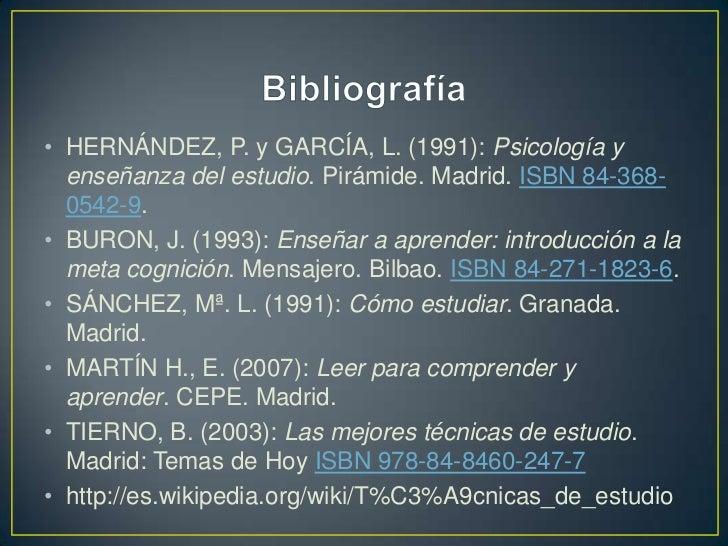 Bibliografía<br />HERNÁNDEZ, P. y GARCÍA, L. (1991): Psicología y enseñanza del estudio. Pirámide. Madrid. ISBN 84-368-054...