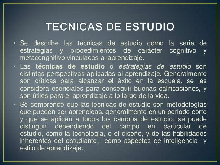 TECNICAS DE ESTUDIO<br />Se describe las técnicas de estudio como la serie de estrategias y procedimientos de carácter cog...