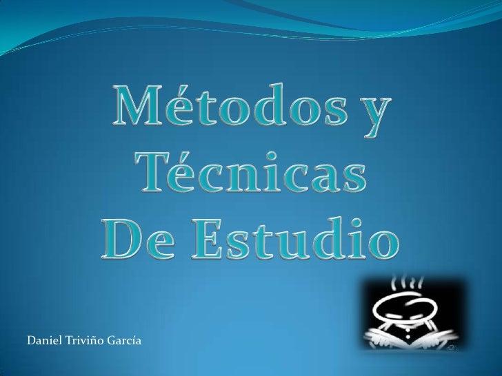 Métodos y Técnicas <br />De Estudio<br />Daniel Triviño García<br />