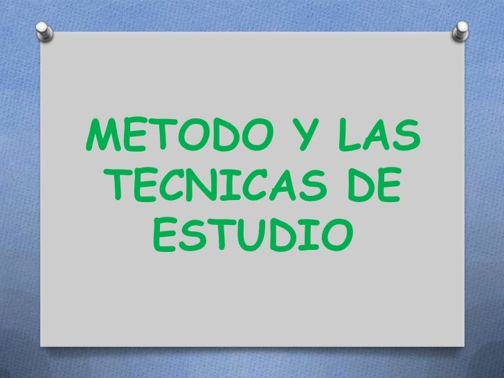 METODO Y LAS TECNICAS DE ESTUDIO<br />
