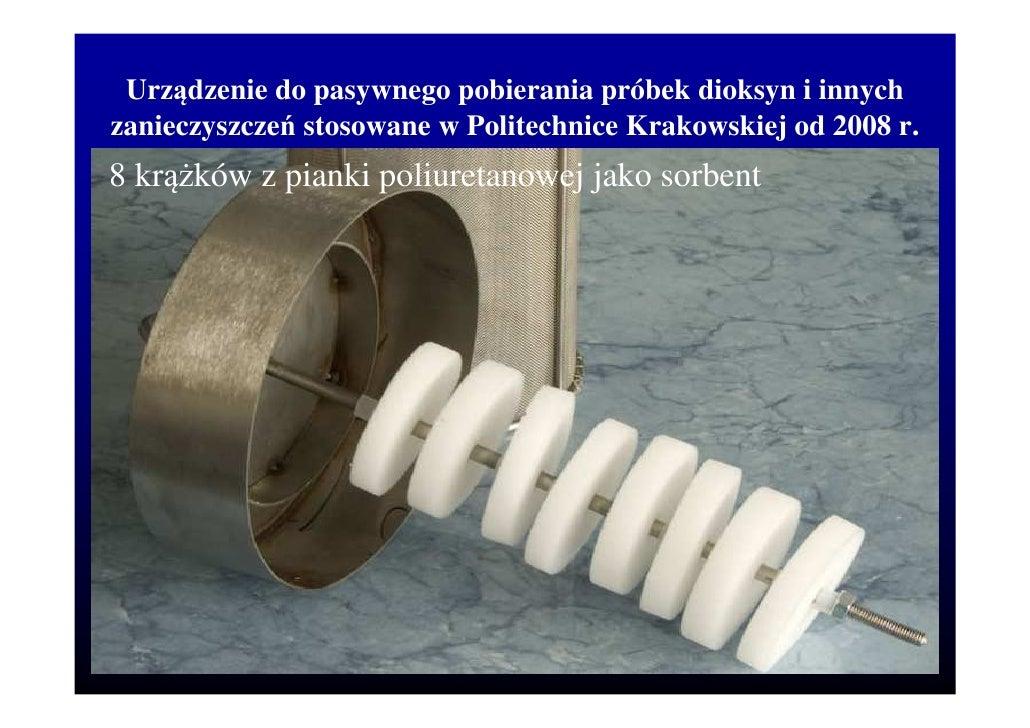Urządzenie do pasywnego pobierania próbek dioksyn i innychzanieczyszczeń stosowane w Politechnice Krakowskiej od 2008 r.8 ...