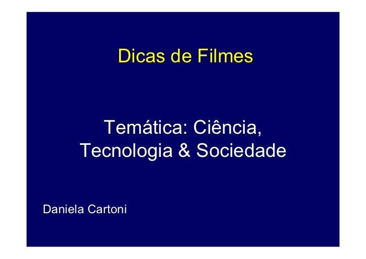 Dicas de Filmes        Temática: Ciência,      Tecnologia & SociedadeDaniela Cartoni
