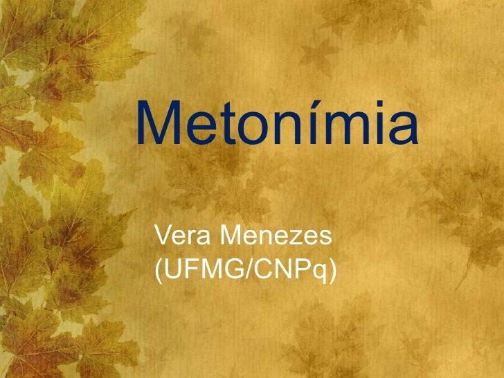 MetonímiaVera Menezes(UFMG/CNPq)