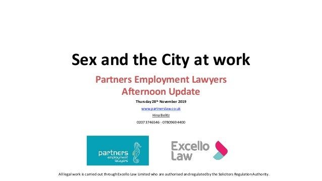 Sex and the City at work Partners Employment Lawyers Afternoon Update Thursday 28th November 2019 www.partnerslaw.co.uk Hi...