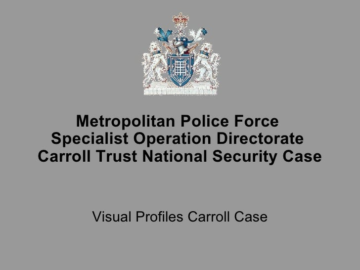 Metropolitan Police Force  Specialist Operation Directorate  Carroll Trust National Security Case Visual Profiles Carroll ...