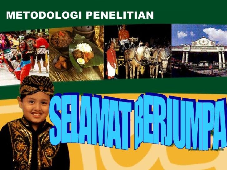 METODOLOGI PENELITIAN SELAMAT BERJUMPA