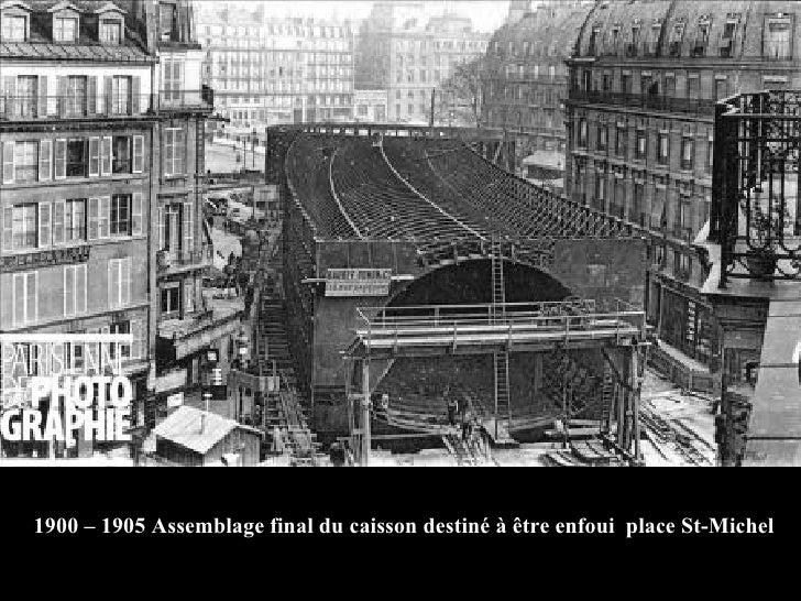 1900 – 1905 Assemblage final du caisson destiné à être enfoui  place St-Michel