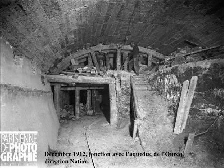 Décembre 1912, jonction avec l'aqueduc de l'Ourcq, direction Nation.