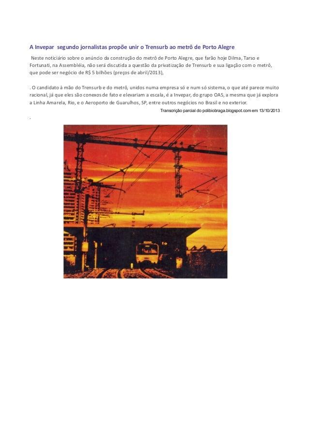 A Invepar segundo jornalistas propõe unir o Trensurb ao metrô de Porto Alegre Neste noticiário sobre o anúncio da construç...