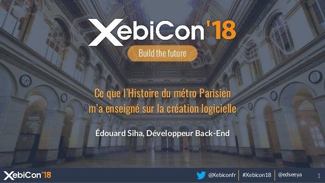 @Xebiconfr #Xebicon18 @edseeya Build the future Ce que l'Histoire du métro Parisien m'a enseigné sur la création logiciell...
