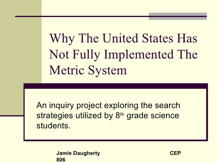 Why The United States Has Not Fully Implemented The Metric System An inquiry project exploring the search strategies utili...