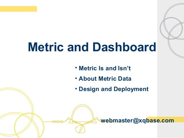 Metric and Dashboard • Metric Is and Isn't • About Metric Data • Design and Deployment webmaster@xqbase.com