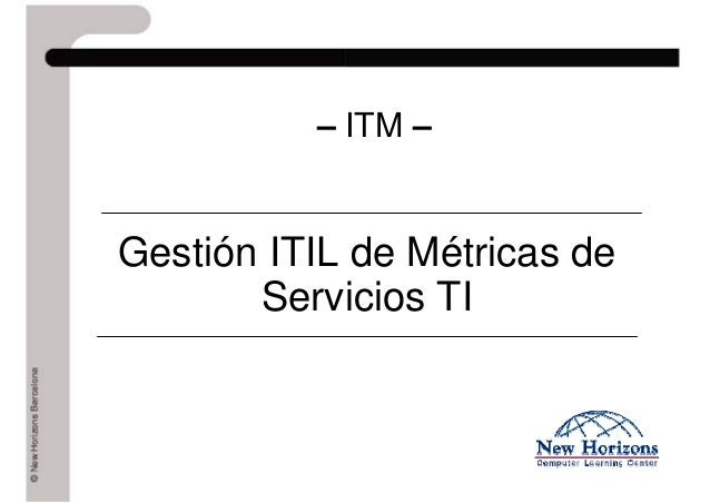 – ITM – Gestión ITIL de Métricas de Servicios TI