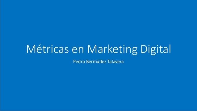 M�tricas en Marketing Digital Pedro Berm�dez Talavera