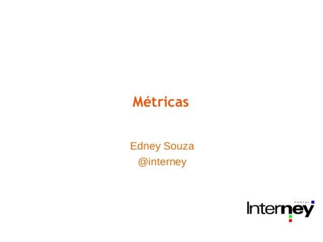 MétricasEdney Souza @interney