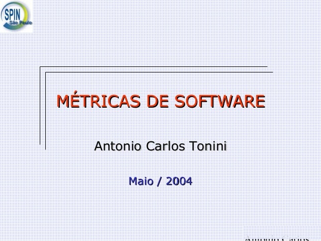 MÉTRICAS DE SOFTWAREMÉTRICAS DE SOFTWARE Antonio Carlos ToniniAntonio Carlos Tonini Maio / 2004Maio / 2004
