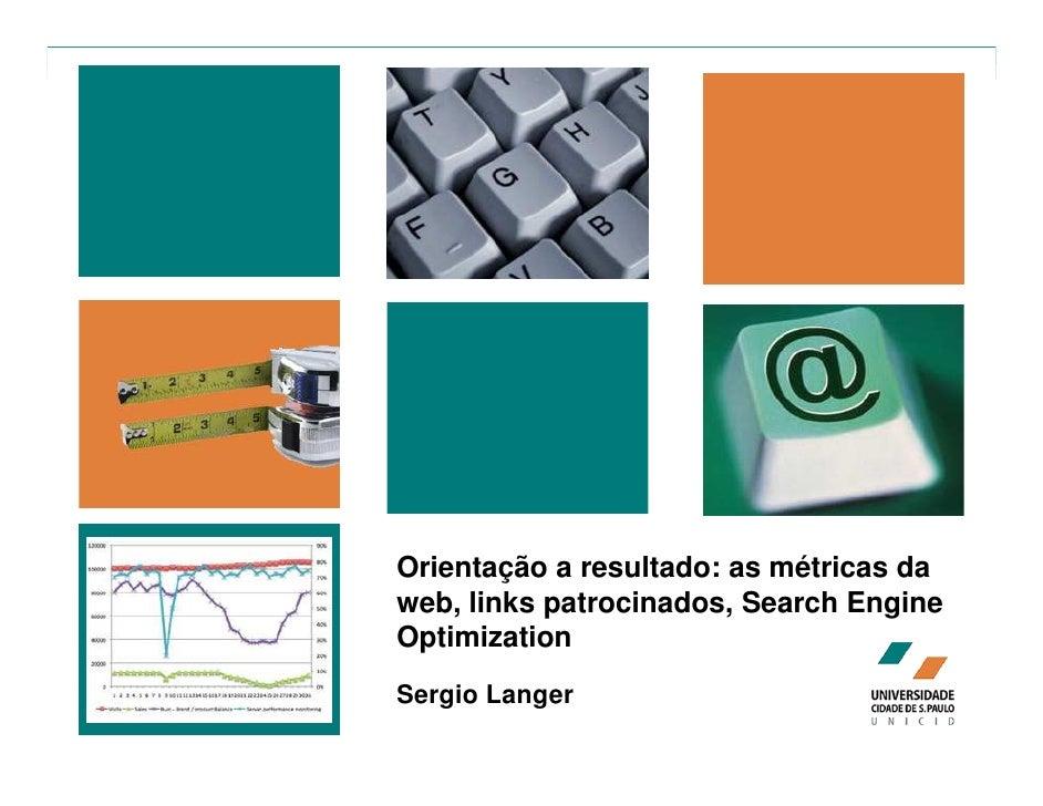 Orientação a resultado: as métricas da web, links patrocinados, Search Engine Optimization Sergio Langer