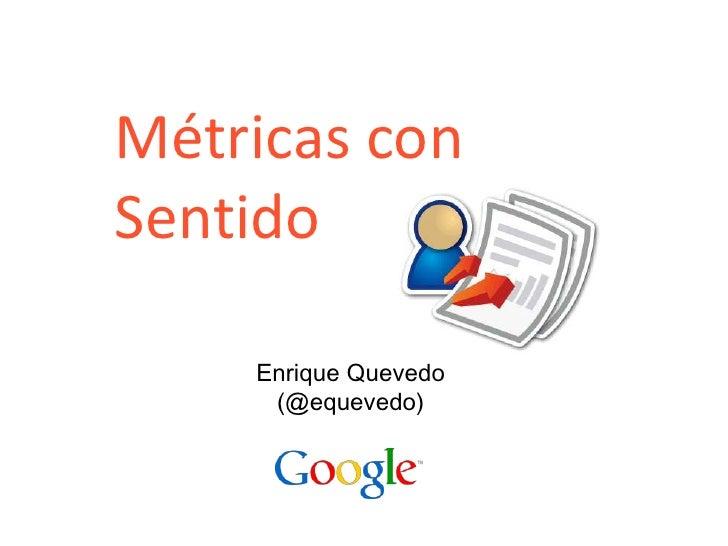 1<br />Métricas conSentido<br />Enrique Quevedo(@equevedo)<br />