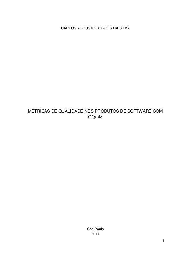 CARLOS AUGUSTO BORGES DA SILVAMÉTRICAS DE QUALIDADE NOS PRODUTOS DE SOFTWARE COM                       GQ(I)M             ...