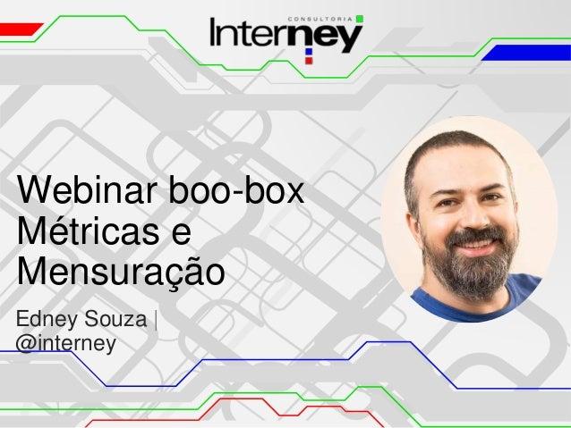 Webinar boo-box Métricas e Mensuração Edney Souza | @interney