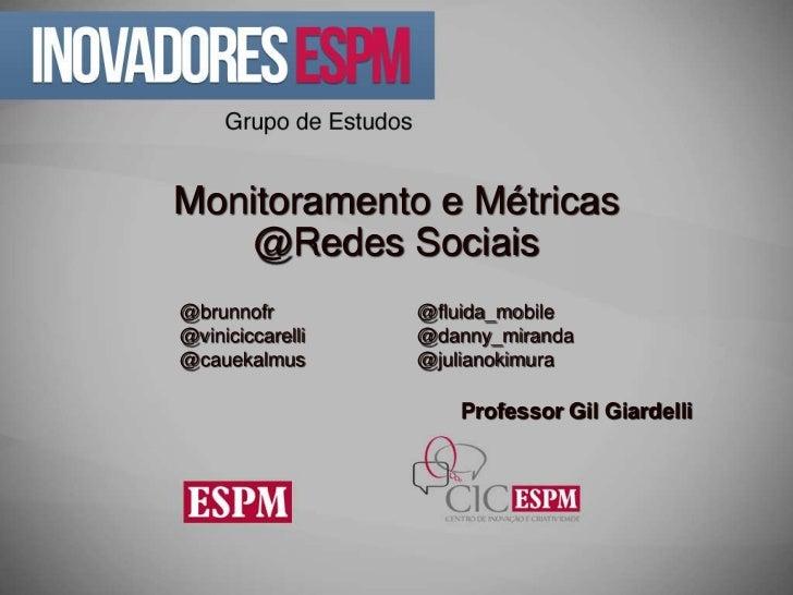 Monitoramento e Métricas    @Redes Sociais@brunnofr         @fluida_mobile@viniciccarelli   @danny_miranda@cauekalmus     ...