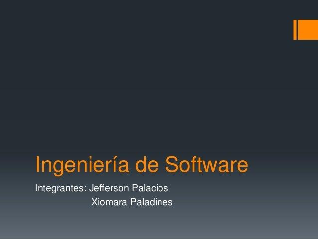 Ingeniería de SoftwareIntegrantes: Jefferson Palacios             Xiomara Paladines