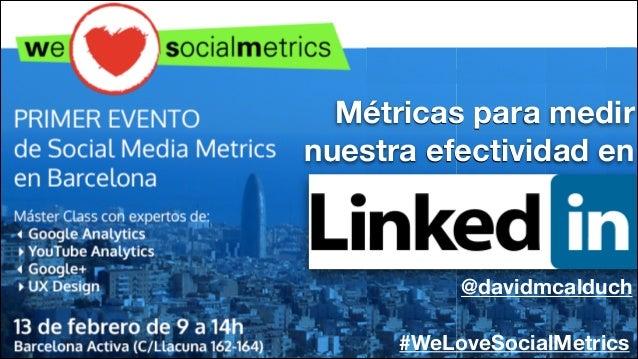 Métricas para medir nuestra efectividad en  @davidmcalduch #WeLoveSocialMetrics