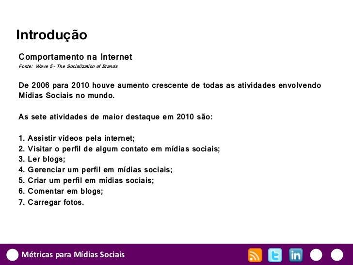 IntroduçãoComportamento na InternetFonte: Wave 5 – The Socialization of BrandsDe 2006 para 2010 houve aumento crescente de...