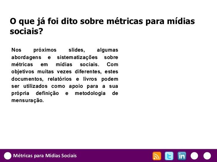 O que já foi dito sobre métricas para mídiassociais?Nos      próximos    slides,    algumasabordagens e sistematizações so...