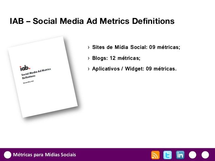 IAB – Social Media Ad Metrics Definitions                               › Sites de Mídia Social: 09 métricas;             ...