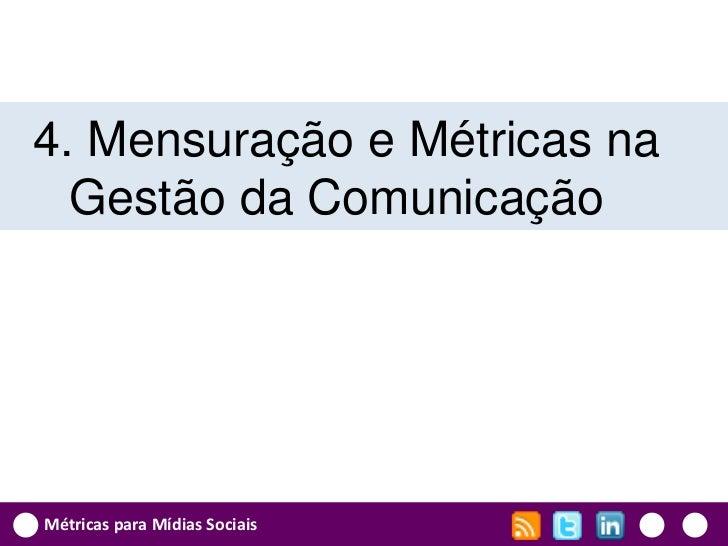4. Mensuração e Métricas na  Gestão da ComunicaçãoMétricas para Mídias Sociais