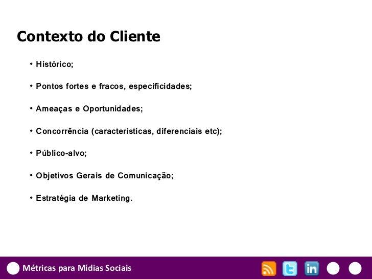 Contexto do Cliente • Histórico; • Pontos fortes e fracos, especificidades; • Ameaças e Oportunidades; • Concorrência (car...