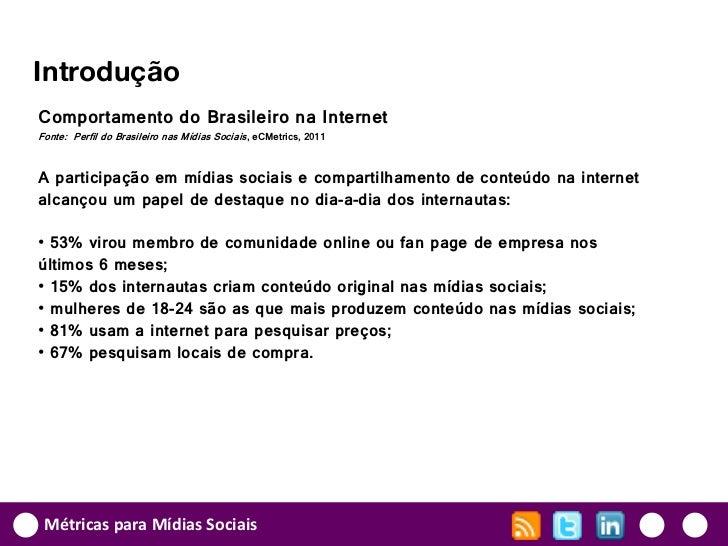 IntroduçãoComportamento do Brasileiro na InternetFonte: Perfil do Brasileiro nas Mídias Sociais, eCMetrics, 2011A particip...
