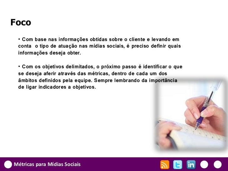 Foco • Com base nas informações obtidas sobre o cliente e levando em conta o tipo de atuação nas mídias sociais, é preciso...