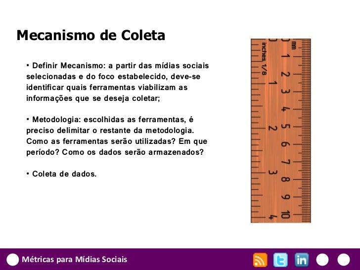 Mecanismo de Coleta • Definir Mecanismo: a partir das mídias sociais selecionadas e do foco estabelecido, deve-se identifi...
