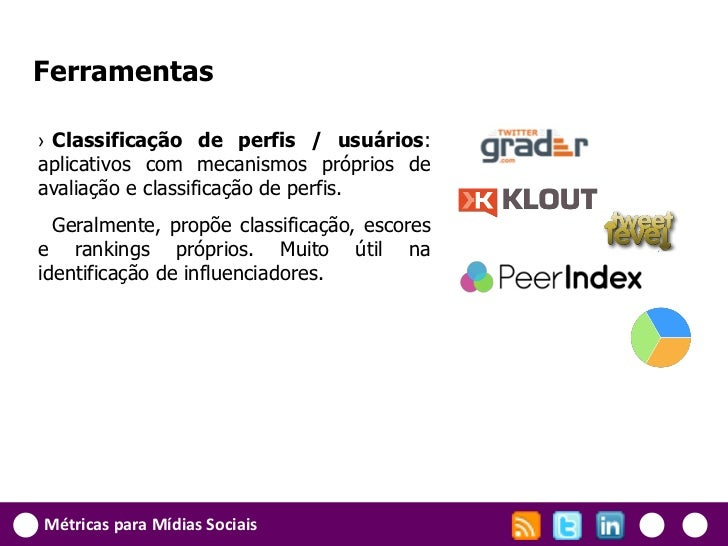 Ferramentas› Classificação de perfis / usuários:aplicativos com mecanismos próprios deavaliação e classificação de perfis....